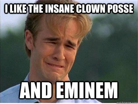 Insanely Funny Memes - i like the insane clown posse and eminem 1990s problems quickmeme