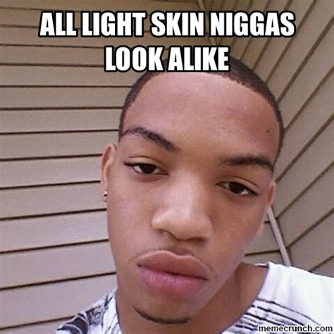 Dark Skin Niggas Meme - the gallery for gt how light skin niggas take pictures