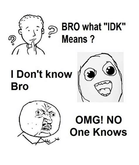 Omg No One Cares Meme - image gallery omg no way meme s bro what idk go means don t know bro omg no one knows