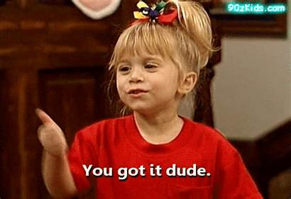 Got Dude Gifs Yes Okay Michelle Tanner