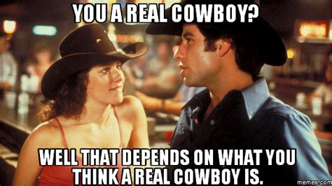 Urban Cowboy Meme - you a real cowboy well that depends on what you think a real cowboy is memes com
