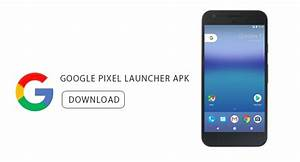 Google Pixel Launcher Apk for Android