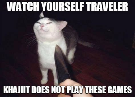 Khajiit Memes - watch yourself traveler khajiit does not play these games smug knife cat know your meme