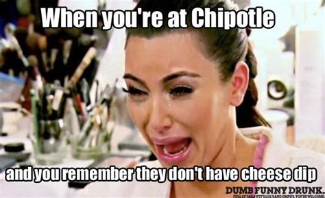 Chipotle Meme When You Re At Chipotle Pictures And Memes