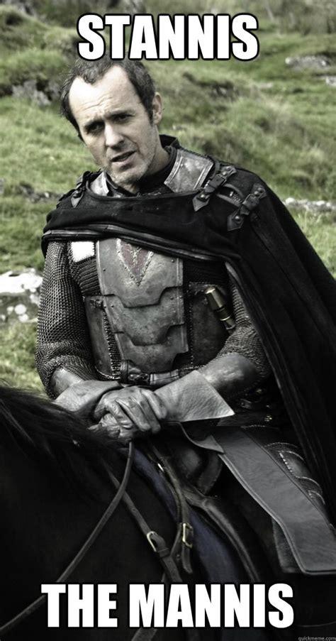 Stannis Meme - stannis the mannis stannis baratheon quickmeme