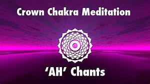 Magical Chants For Crown Chakra Awakening   Ah