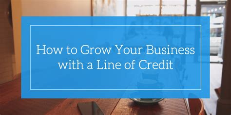 How To Grow Your Business With A Line Of Credit