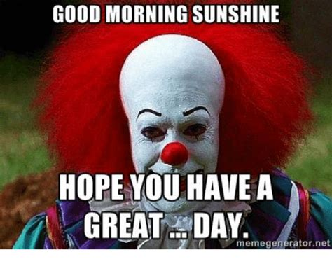Have A Great Day Meme - good morning sunshine hope you have a great day memegeneratornet meme on sizzle