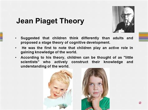 presented by clinical psychologist sadaf sajjad ppt 495 | Jean Piaget Theory Suggested that children think differently than adults and proposed a stage theory of cognitive development.