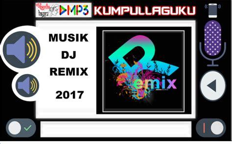 Download Lagu Dj Remix Musik Terbaru 2017