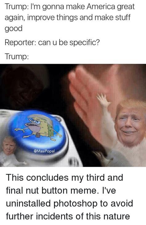 Meme Buttons - 25 best memes about nut button meme nut button memes