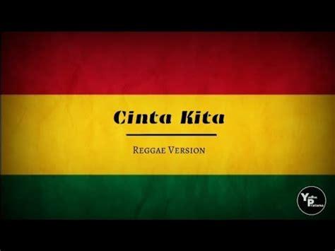 cinta kita reggae version youtube