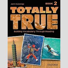 Totally True Book 2 Building Vocabulary Through Reading Book By Jann Huizenga  1 Available