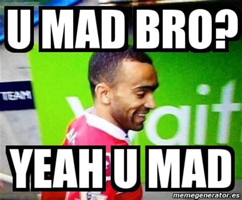 Yeah You Mad Meme - yeah you mad meme 28 images meme creator so all these