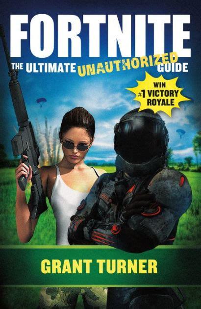 fortnite  ultimate unauthorized guide  grant turner