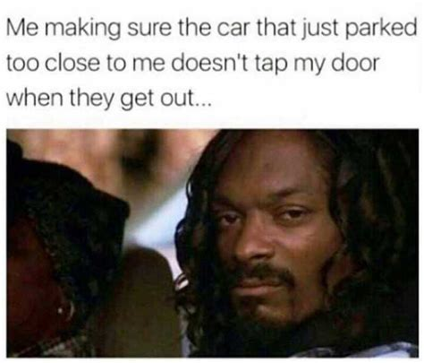 Making Out Meme - dopl3r com memes me making sure the car that just parked too close to me doesnt tap my door