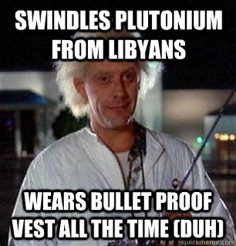 Doc Brown Meme - swindles plutonium from libyans wears bullet proof vest all the time duh scumbag doc brown