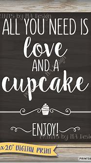 All You Need is Love and a Cupcake Sign by PRINTSbyMAdesign