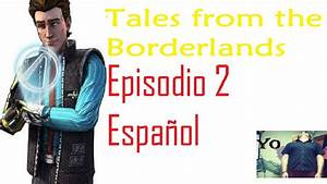 Tales from the Borderlands episode 2[Español] -Episodio 2 ...