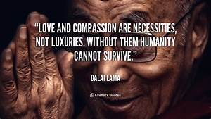 Love and Compassion are Necessities