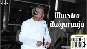 Ilaiyaraaja launches official YouTube channel, website ...