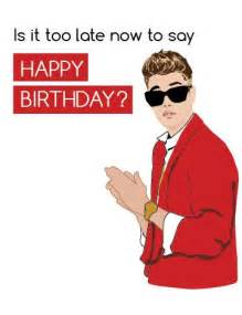 Justin Bieber Happy Birthday Meme - funny belated birthday card justin bieber is it too late now to say happy birthday funny