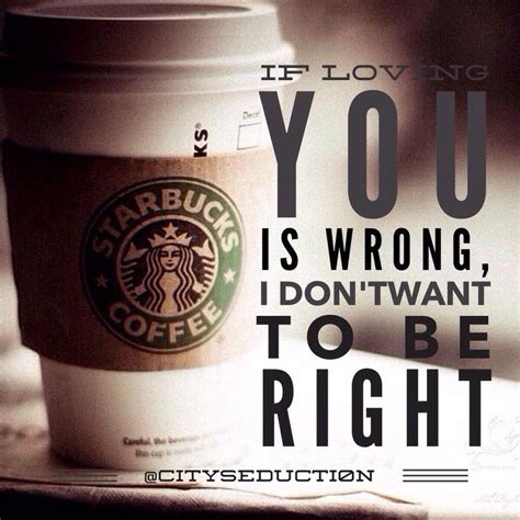 A simple, regular, yet delicious coffee is always a wise choice amongst the millions of creations starbucks is famous for. Quotes about Starbucks coffee (42 quotes)