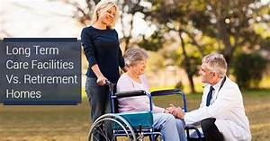 What's The Difference Between A Long-Term Care Facility ...