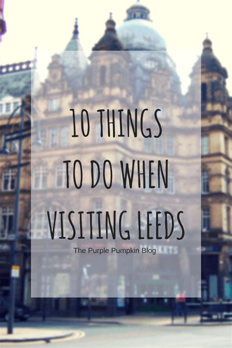 10 Things To Do In Leeds  The Purple Pumpkin Blog