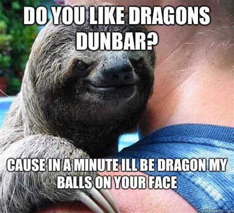 Dragon Sloth Meme - do you like dragons meme memes