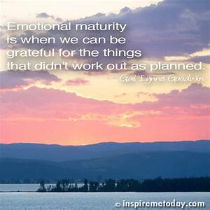 Emotional maturity is when we can be grateful for the ...