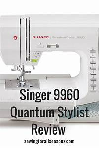 Singer Quantum Stylist 9960 Reviews Guide 2019