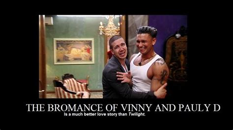 Bromance Memes - the bromance of vinny and pauly d still a better love story than twilight know your meme