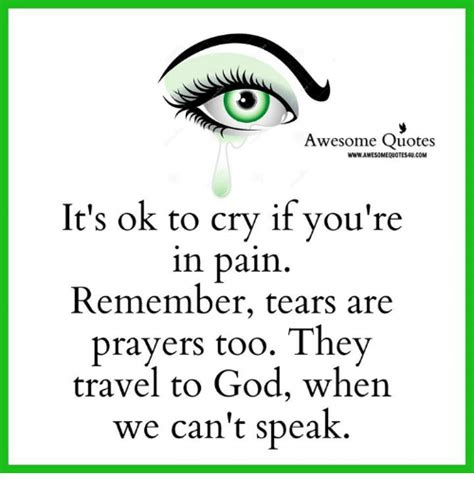 Awesome Meme Quotes - awesome quotes wwwawesomequotesaucom it s ok to cry if you re in pain remember tears are prayers