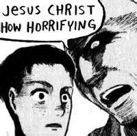 Jesus Christ How Horrifying Meme - image 665542 jesus christ how horrifying know your meme