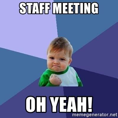 Staff Meeting Meme - staff meeting oh yeah success kid meme generator