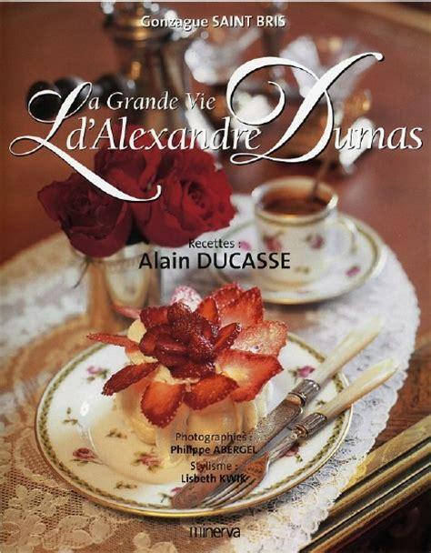 dictionnaire de cuisine la grande vie d alexandre dumas