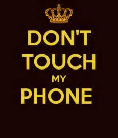 don t touch my phone wallpaper don t touch my phone keep calm and carry on image generator