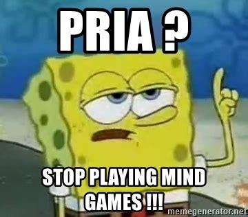 Quit Playing Meme - pria stop playing mind games tough spongebob meme generator