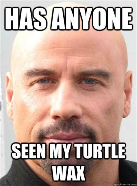 Baldness Meme - has anyone seen my turtle wax bald travolta quickmeme
