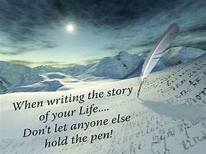 When writing the story of your life, don't let anyone else ...
