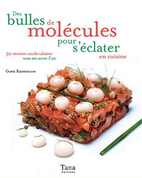 cuisine moleculaire recette recettes de cuisine moléculaire gwen rassemusse tana s