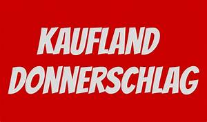 Angebote Kaufland Prospekt : kaufland donnerschlag ab donnerstag werbung laut prospekt ~ A.2002-acura-tl-radio.info Haus und Dekorationen