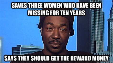 Charles Ramsey Meme - saves three women who have been missing for ten years says they should get the reward money