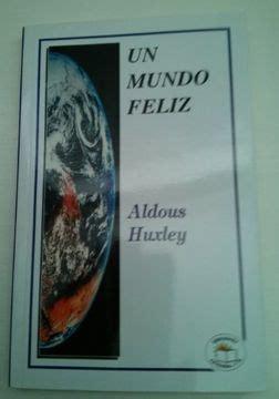 Si no lo tenemos podrás solicitarlo. Libro Un Mundo Feliz, Aldous Huxley, ISBN 9789685146029. Comprar en Buscalibre
