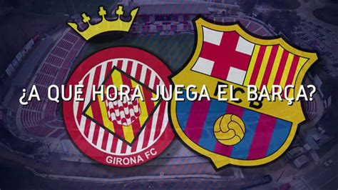 Horario mundial del Girona - FC Barcelona