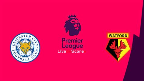 Leicester vs Watford Preview and Prediction Live stream ...