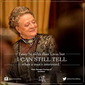 25+ best Downto... Lady Violet Crawley Quotes