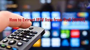 How To Extract Iptv Lists From Kodi  Guide