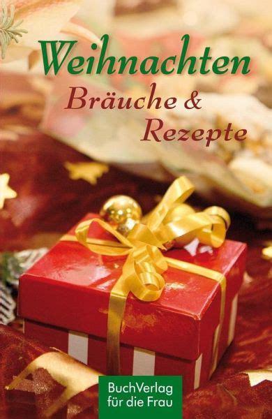 Weihnachten In Bräuche by Weihnachten Br 228 Uche Rezepte Buch Buecher De